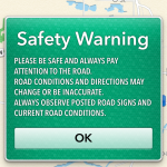 "This Safety Warning which greeted me on my first attempt at Apple Map usage was a nice touch, I thought. Kind of like the warning label on the inside of a bike helmet. You nod, say, ""yeah, sure,"" and then move on with your life."